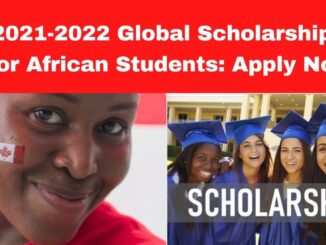 2021-2022 Global Scholarships For African Students: Apply Now