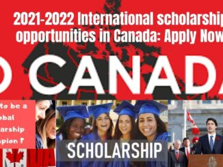 O Canada; 2021-2022 International scholarship opportunities in Canada: Apply Now